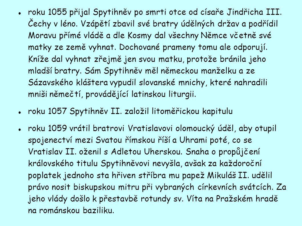 roku 1055 přijal Spytihněv po smrti otce od císaře Jindřicha III. Čechy v léno. Vzápětí zbavil své bratry údělných držav a podřídil Moravu přímé vládě