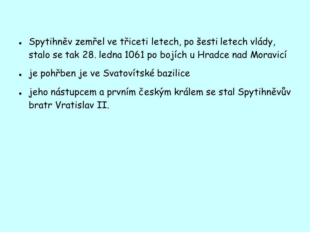 Spytihněv zemřel ve třiceti letech, po šesti letech vlády, stalo se tak 28. ledna 1061 po bojích u Hradce nad Moravicí je pohřben je ve Svatovítské ba