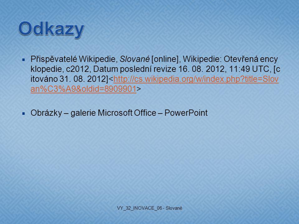  Přispěvatelé Wikipedie, Slované [online], Wikipedie: Otevřená ency klopedie, c2012, Datum poslední revize 16. 08. 2012, 11:49 UTC, [c itováno 31. 08