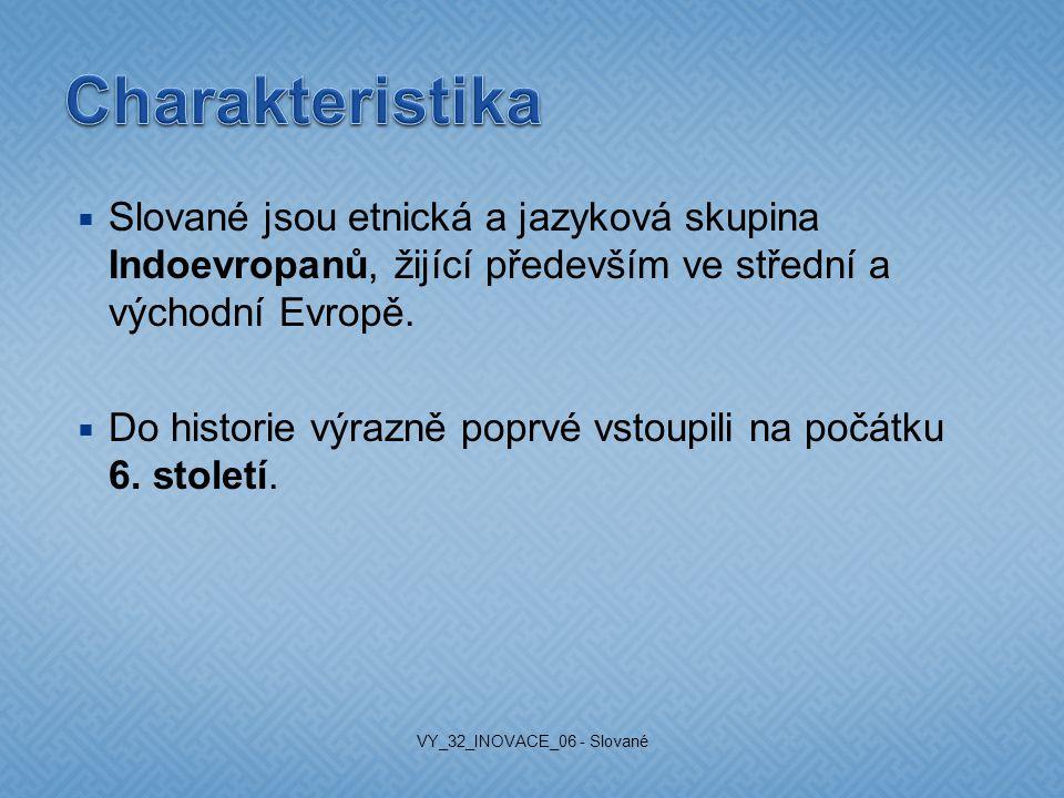 Slované jsou etnická a jazyková skupina Indoevropanů, žijící především ve střední a východní Evropě.  Do historie výrazně poprvé vstoupili na počát
