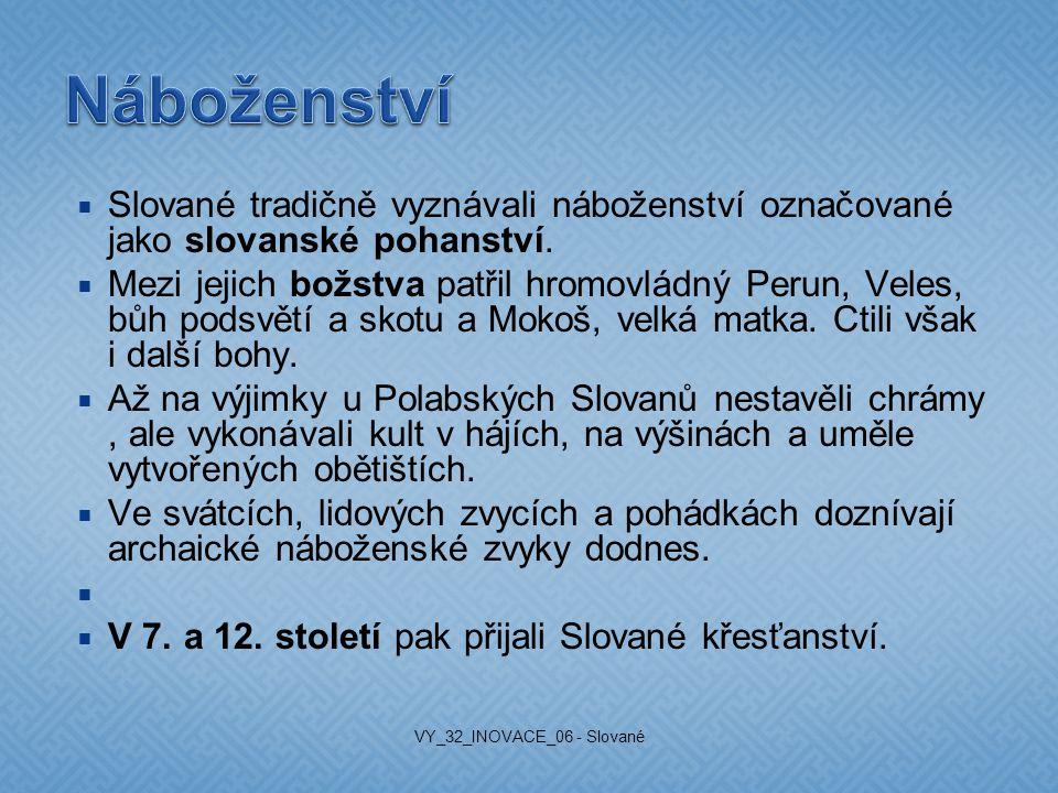  Slované tradičně vyznávali náboženství označované jako slovanské pohanství.  Mezi jejich božstva patřil hromovládný Perun, Veles, bůh podsvětí a sk