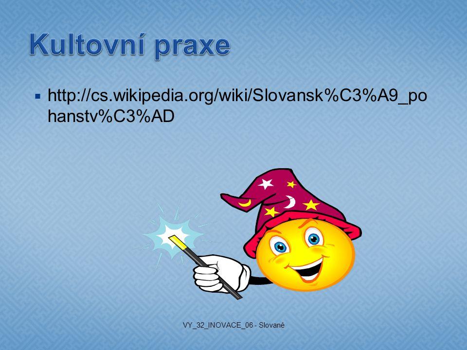 http://cs.wikipedia.org/wiki/Slovansk%C3%A9_po hanstv%C3%AD VY_32_INOVACE_06 - Slované