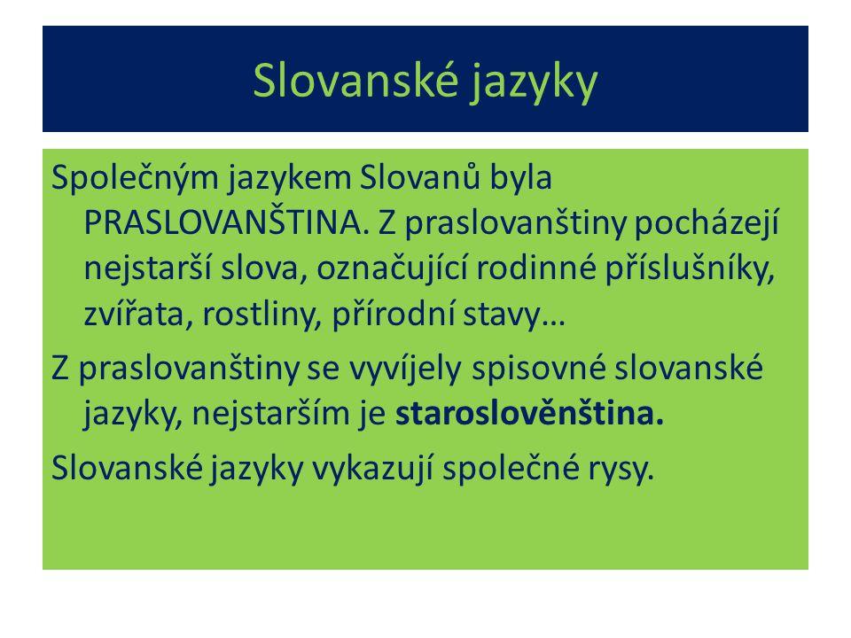 Slovanské jazyky Společným jazykem Slovanů byla PRASLOVANŠTINA.