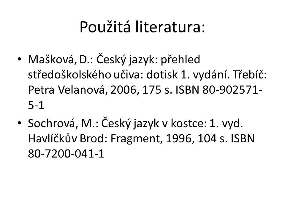 Použitá literatura: Mašková, D.: Český jazyk: přehled středoškolského učiva: dotisk 1.