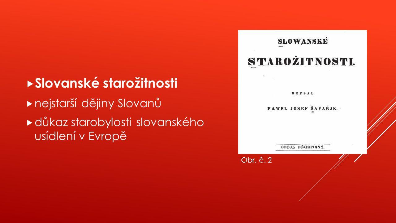 Slovanské starožitnosti  nejstarší dějiny Slovanů  důkaz starobylosti slovanského usídlení v Evropě Obr. č. 2