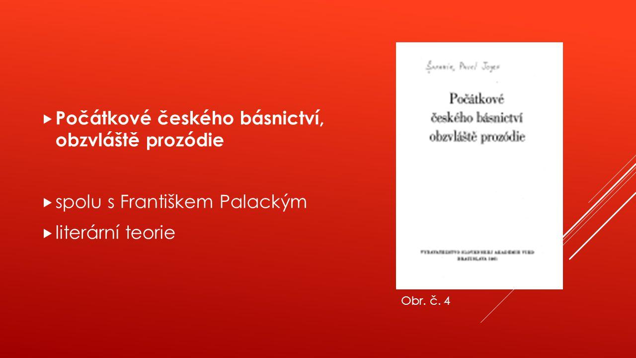  Počátkové českého básnictví, obzvláště prozódie  spolu s Františkem Palackým  literární teorie Obr. č. 4