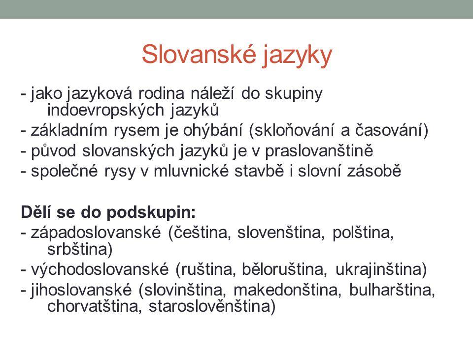 Slovanské jazyky - jako jazyková rodina náleží do skupiny indoevropských jazyků - základním rysem je ohýbání (skloňování a časování) - původ slovanský