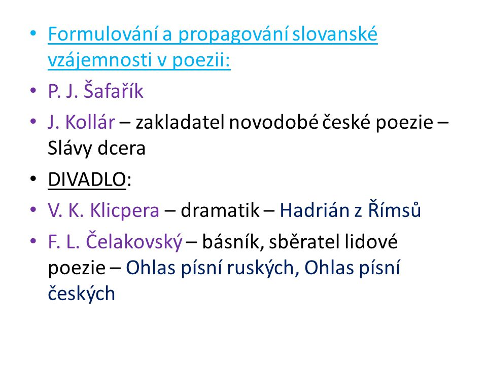 Formulování a propagování slovanské vzájemnosti v poezii: P. J. Šafařík J. Kollár – zakladatel novodobé české poezie – Slávy dcera DIVADLO: V. K. Klic