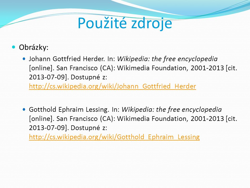 Použité zdroje Obrázky: Johann Gottfried Herder. In: Wikipedia: the free encyclopedia [online]. San Francisco (CA): Wikimedia Foundation, 2001-2013 [c