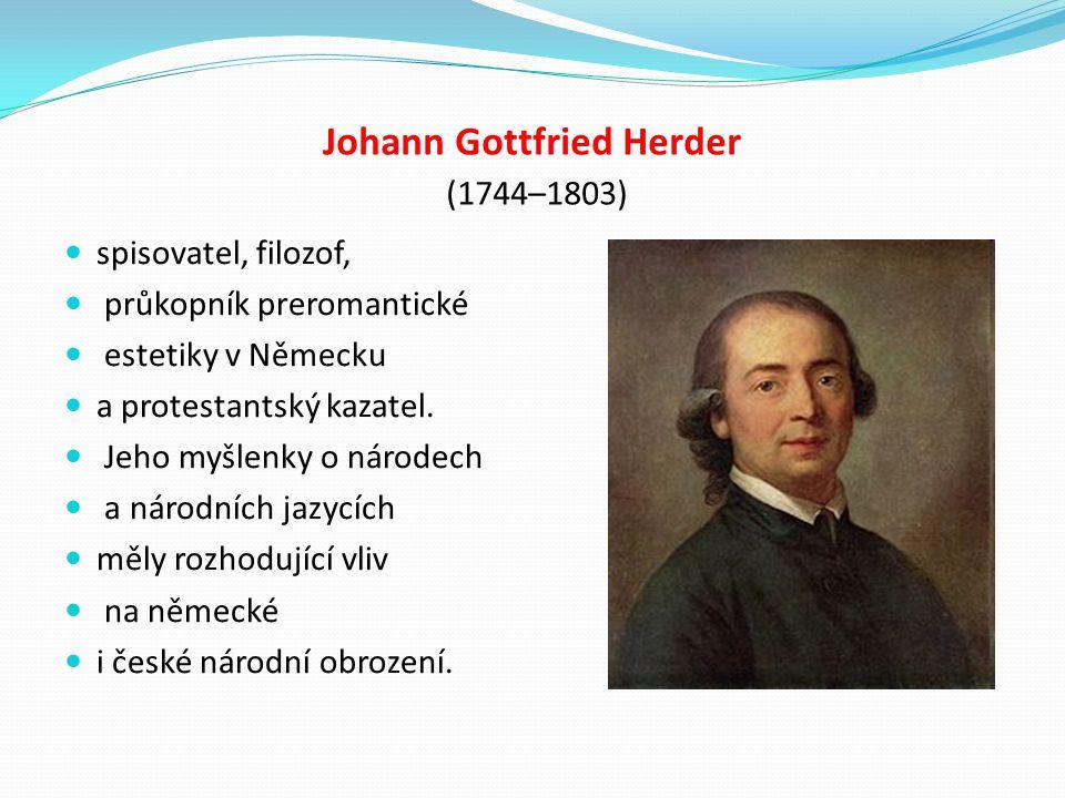 Johann Gottfried Herder (1744–1803) spisovatel, filozof, průkopník preromantické estetiky v Německu a protestantský kazatel. Jeho myšlenky o národech
