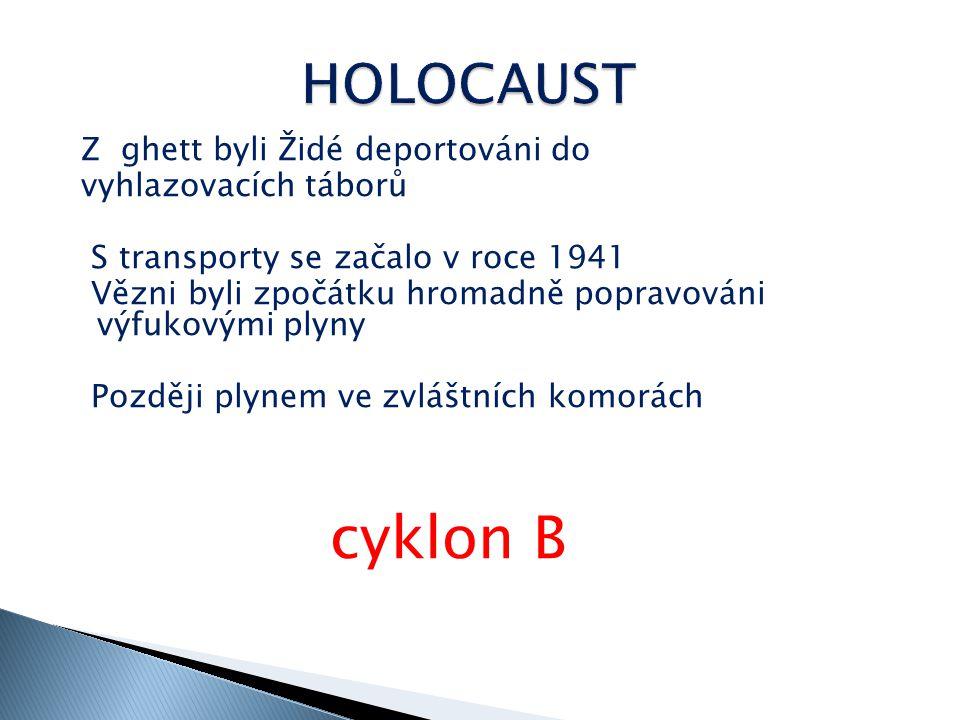 Z ghett byli Židé deportováni do vyhlazovacích táborů S transporty se začalo v roce 1941 Vězni byli zpočátku hromadně popravováni výfukovými plyny Později plynem ve zvláštních komorách cyklon B