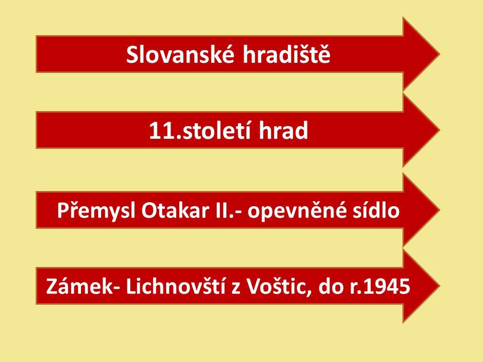 Přemysl Otakar II.- opevněné sídlo 11.století hrad Slovanské hradiště Zámek- Lichnovští z Voštic, do r.1945