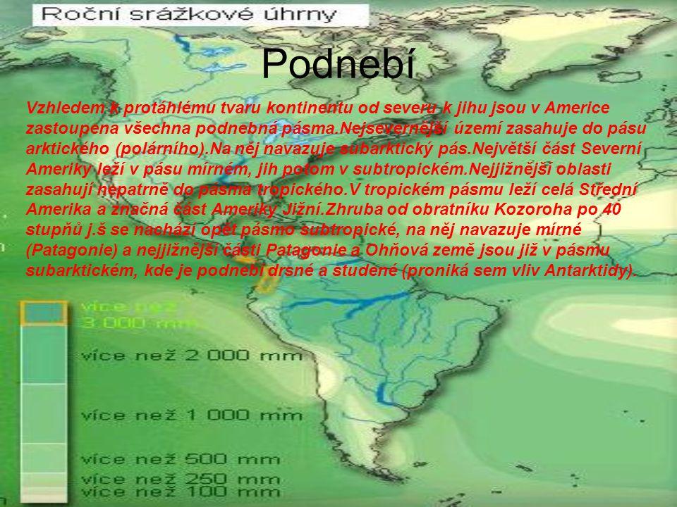 Podnebí Vzhledem k protáhlému tvaru kontinentu od severu k jihu jsou v Americe zastoupena všechna podnebná pásma.Nejsevernější území zasahuje do pásu arktického (polárního).Na něj navazuje subarktický pás.Největší část Severní Ameriky leží v pásu mírném, jih potom v subtropickém.Nejjižnější oblasti zasahují nepatrně do pásma tropického.V tropickém pásmu leží celá Střední Amerika a značná část Ameriky Jižní.Zhruba od obratníku Kozoroha po 40 stupňů j.š se nachází opět pásmo subtropické, na něj navazuje mírné (Patagonie) a nejjižnější části Patagonie a Ohňová země jsou již v pásmu subarktickém, kde je podnebí drsné a studené (proniká sem vliv Antarktidy).