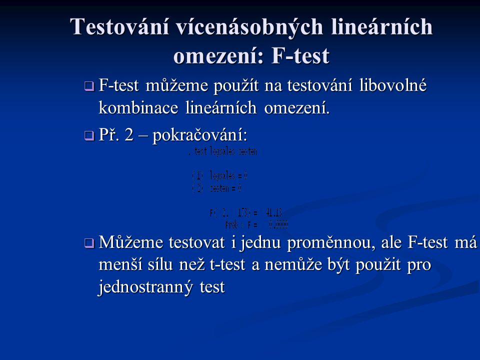 Testování vícenásobných lineárních omezení: F-test  F-test můžeme použít na testování libovolné kombinace lineárních omezení.