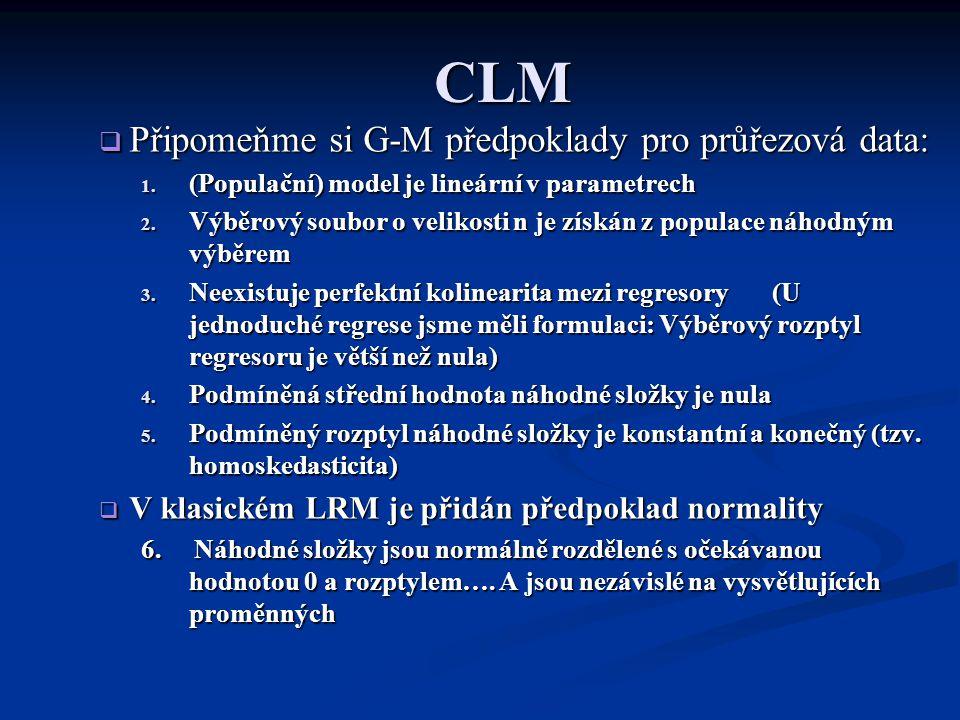 CLM  Předpoklad 6 dubluje některé G-M předpoklady  Pokud jsou splněny předpoklady CLM, mají OLS estimátory nejmenší rozptyl ze všech možných nestranných estimátorů (u G-M předpokladů jen ze všech lineárních nestranných estimátorů)  Pokud jsou splněny předpoklady CLM, platí  4.1 druhá rovnice