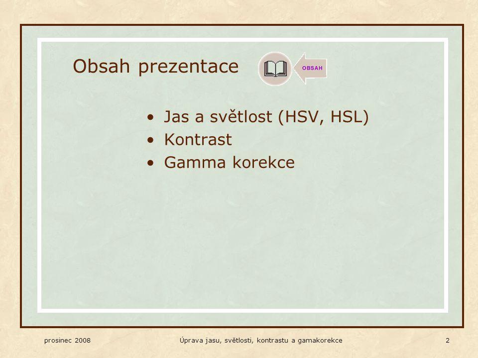 prosinec 2008Úprava jasu, světlosti, kontrastu a gamakorekce 2 Obsah prezentace Jas a světlost (HSV, HSL) Kontrast Gamma korekce