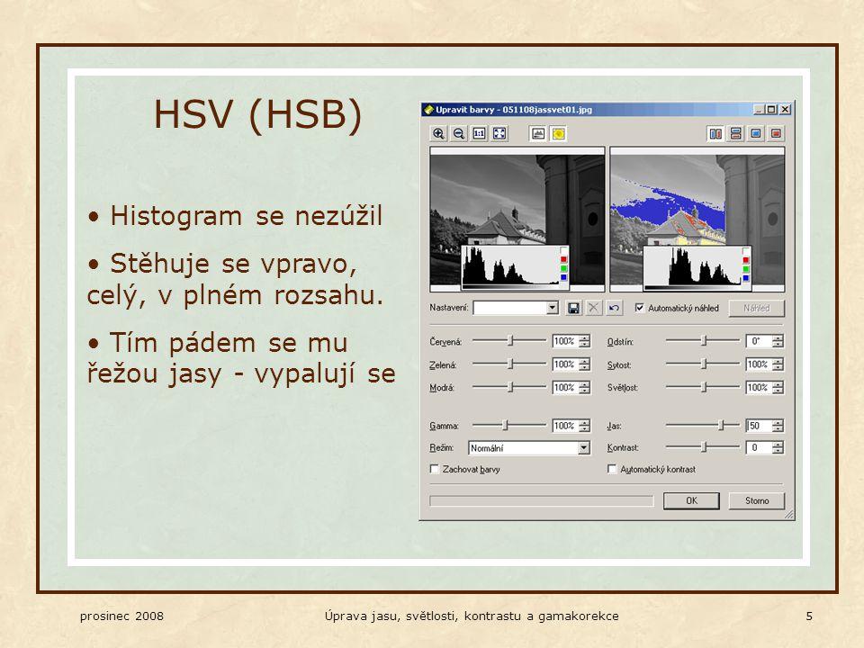 prosinec 2008Úprava jasu, světlosti, kontrastu a gamakorekce 5 HSV (HSB) Histogram se nezúžil Stěhuje se vpravo, celý, v plném rozsahu.