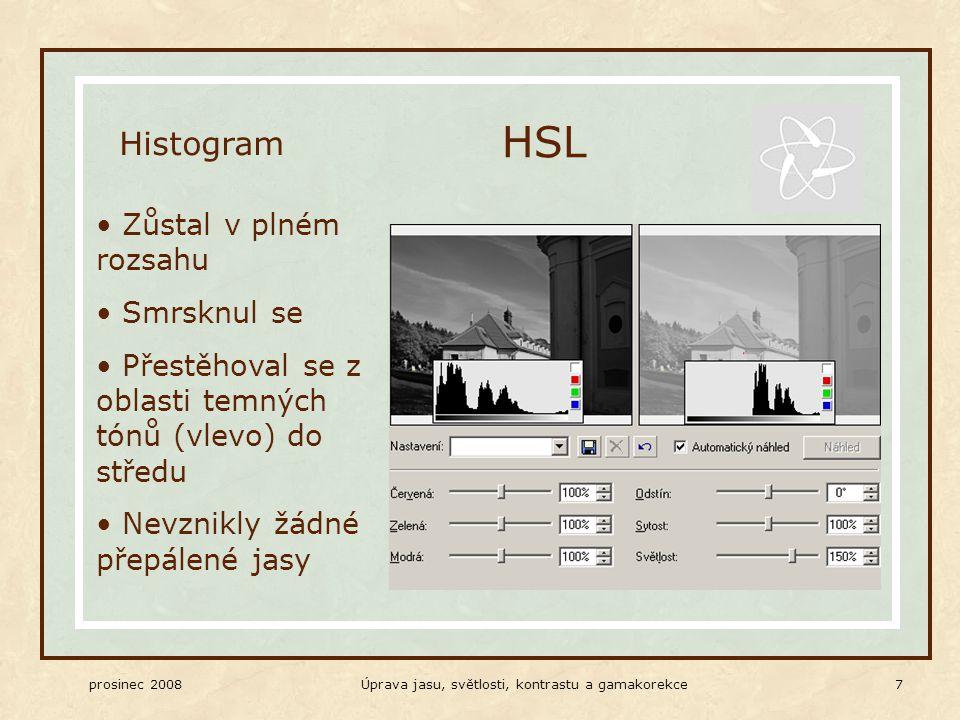 prosinec 2008Úprava jasu, světlosti, kontrastu a gamakorekce 7 Zůstal v plném rozsahu Smrsknul se Přestěhoval se z oblasti temných tónů (vlevo) do středu Nevznikly žádné přepálené jasy HSL Histogram