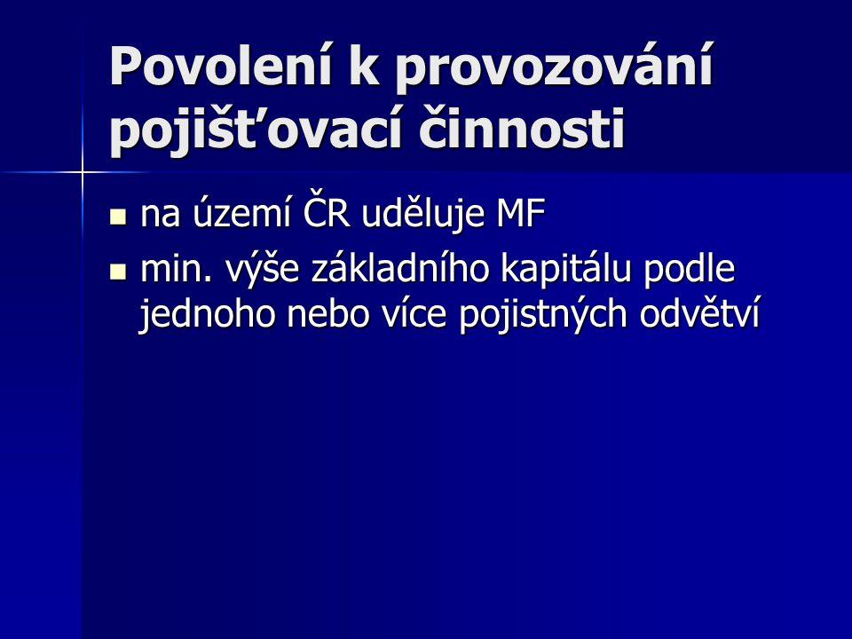 Povolení k provozování pojišťovací činnosti na území ČR uděluje MF na území ČR uděluje MF min. výše základního kapitálu podle jednoho nebo více pojist