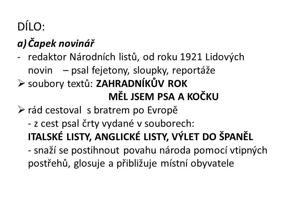 DÍLO: a)Čapek novinář -redaktor Národních listů, od roku 1921 Lidových novin – psal fejetony, sloupky, reportáže  soubory textů: ZAHRADNÍKŮV ROK MĚL