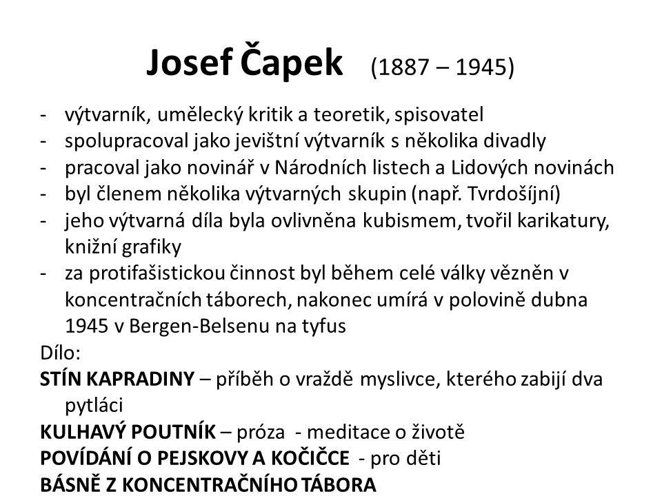 Josef Čapek (1887 – 1945) -výtvarník, umělecký kritik a teoretik, spisovatel -spolupracoval jako jevištní výtvarník s několika divadly -pracoval jako novinář v Národních listech a Lidových novinách -byl členem několika výtvarných skupin (např.