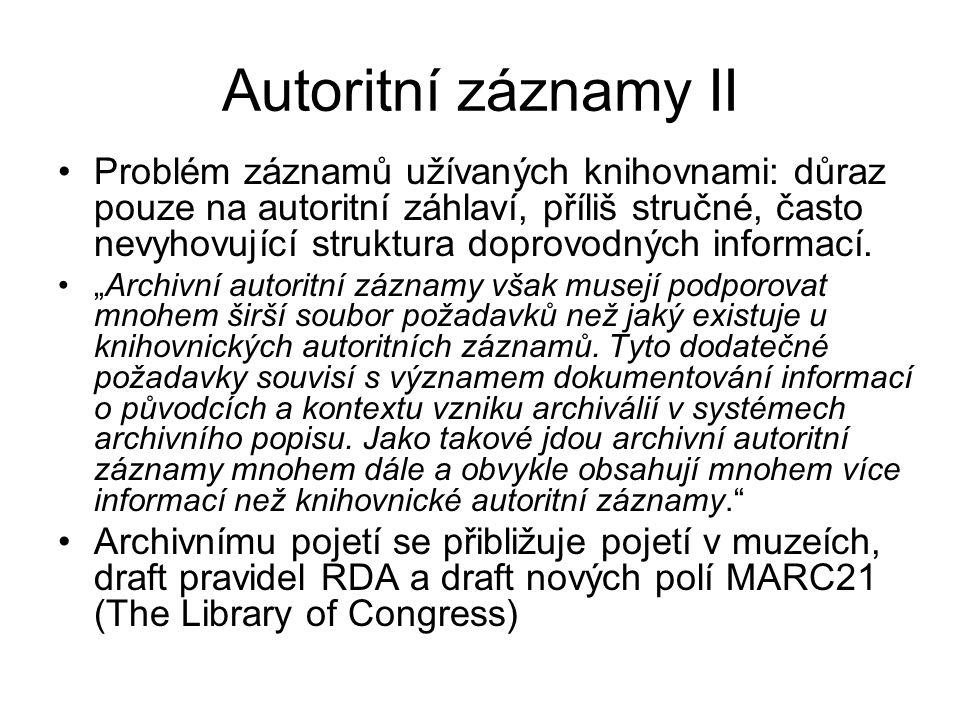 Autoritní záznamy II Problém záznamů užívaných knihovnami: důraz pouze na autoritní záhlaví, příliš stručné, často nevyhovující struktura doprovodných informací.