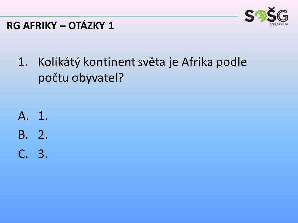 1.Kolikátý kontinent světa je Afrika podle počtu obyvatel A.1. B.2. C.3. RG AFRIKY – OTÁZKY 1