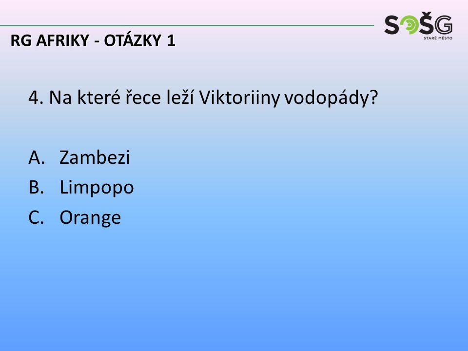 4. Na které řece leží Viktoriiny vodopády A.Zambezi B.Limpopo C.Orange RG AFRIKY - OTÁZKY 1