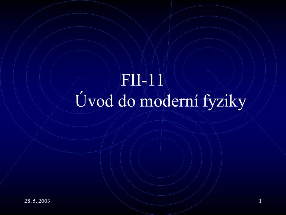 28. 5. 20031 FII-11 Úvod do moderní fyziky