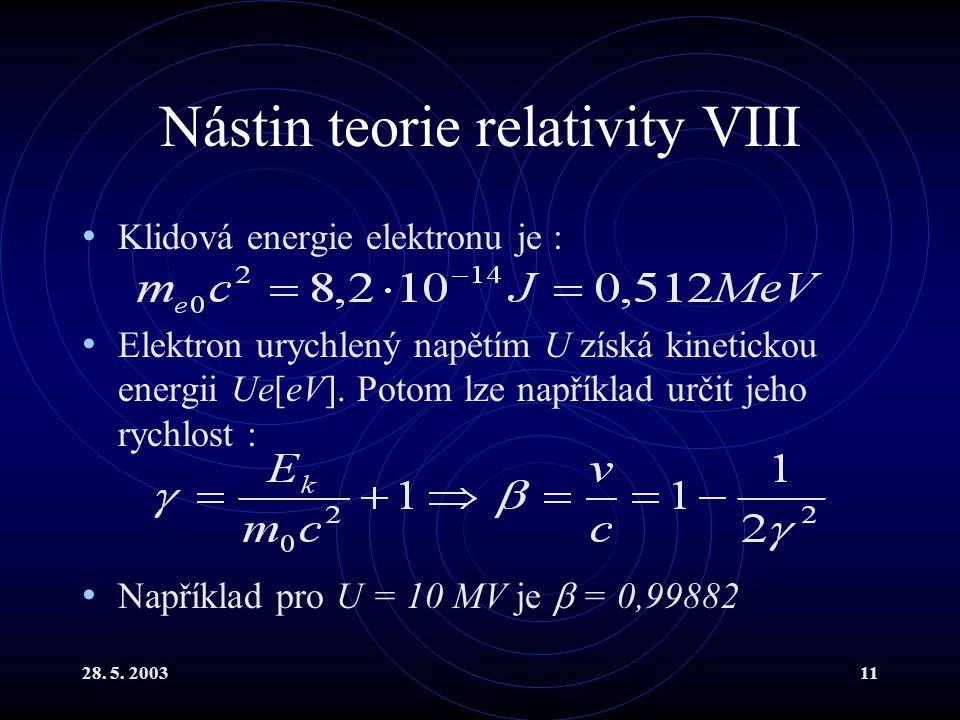 28. 5. 200311 Nástin teorie relativity VIII Klidová energie elektronu je : Elektron urychlený napětím U získá kinetickou energii Ue[eV]. Potom lze nap