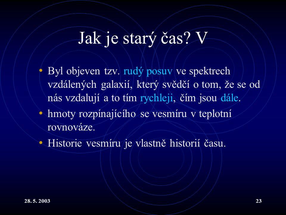 28. 5. 200323 Jak je starý čas? V Byl objeven tzv. rudý posuv ve spektrech vzdálených galaxií, který svědčí o tom, že se od nás vzdalují a to tím rych