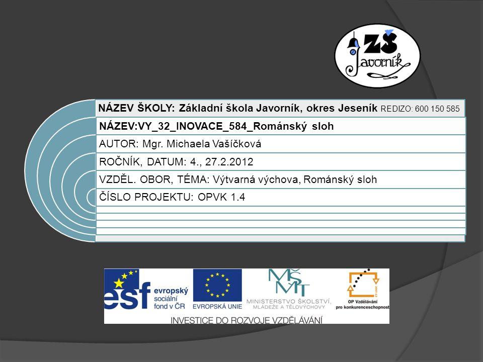 NÁZEV ŠKOLY: Základní škola Javorník, okres Jeseník REDIZO: 600 150 585 NÁZEV:VY_32_INOVACE_584_Románský sloh AUTOR: Mgr.