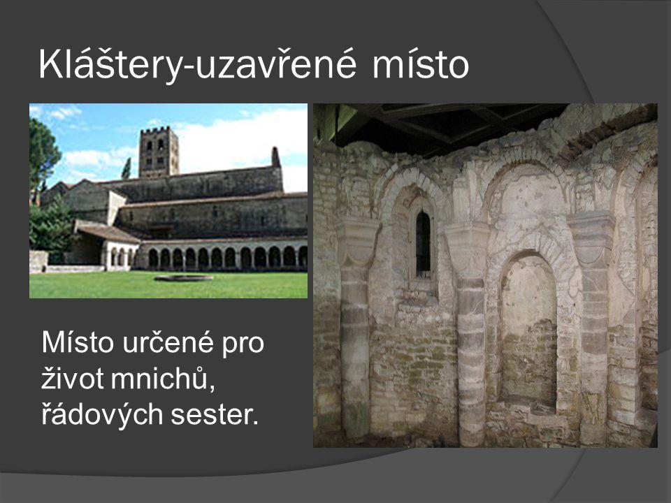 Kláštery-uzavřené místo Místo určené pro život mnichů, řádových sester.