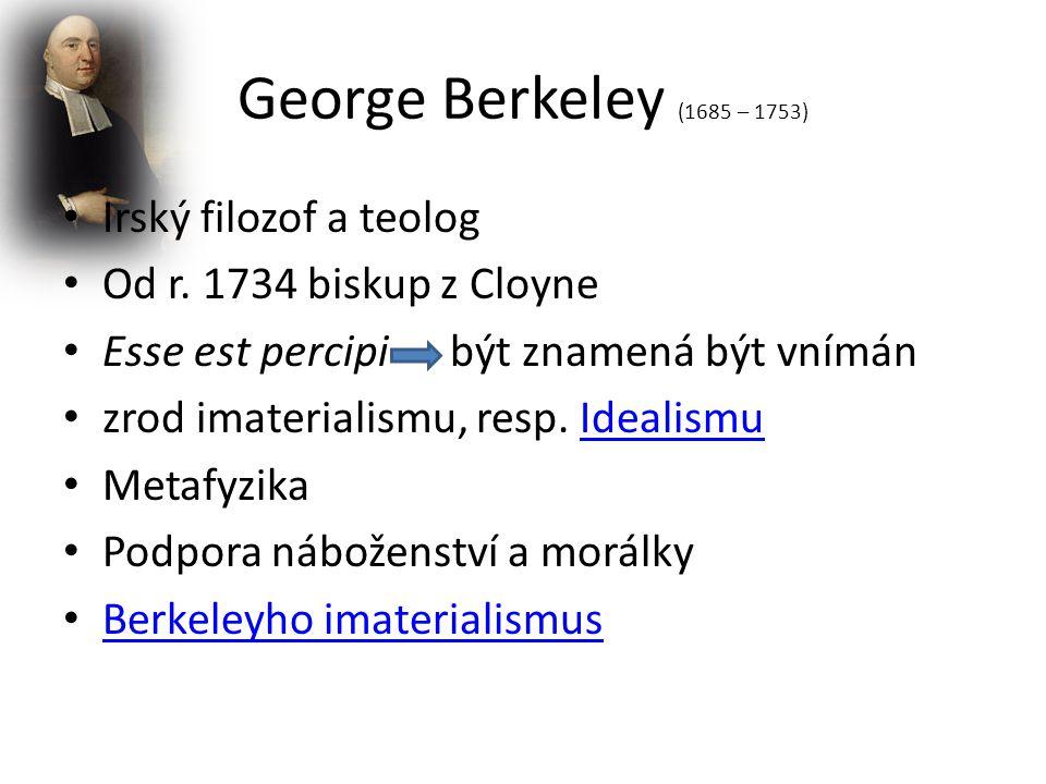 George Berkeley (1685 – 1753) Irský filozof a teolog Od r.