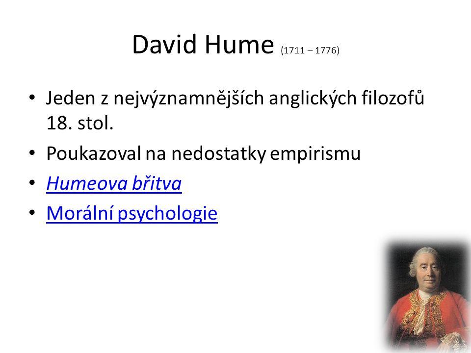 David Hume (1711 – 1776) Jeden z nejvýznamnějších anglických filozofů 18.