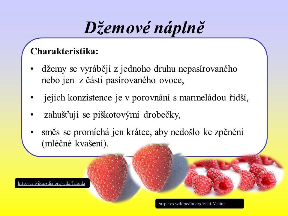 Džemové náplně Charakteristika: džemy se vyrábějí z jednoho druhu nepasírovaného nebo jen z části pasírovaného ovoce, jejich konzistence je v porovnání s marmeládou řidší, zahušťují se piškotovými drobečky, směs se promíchá jen krátce, aby nedošlo ke zpěnění (mléčné kvašení).