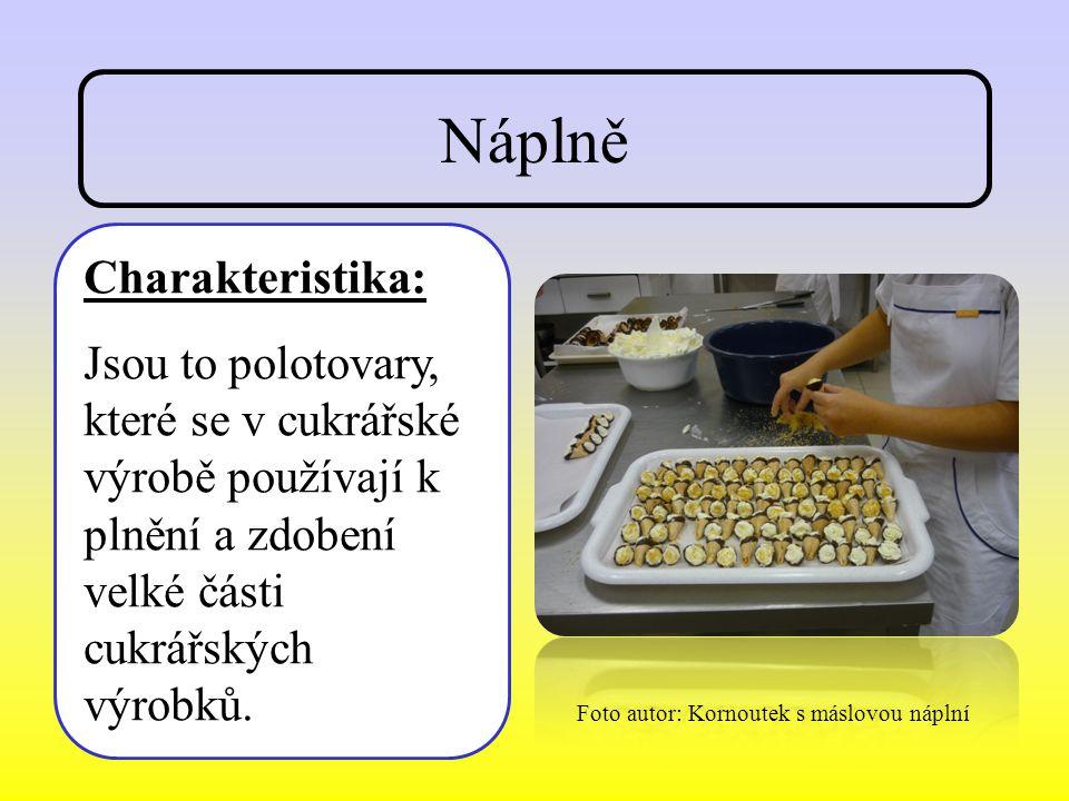 Náplně Charakteristika: Jsou to polotovary, které se v cukrářské výrobě používají k plnění a zdobení velké části cukrářských výrobků.