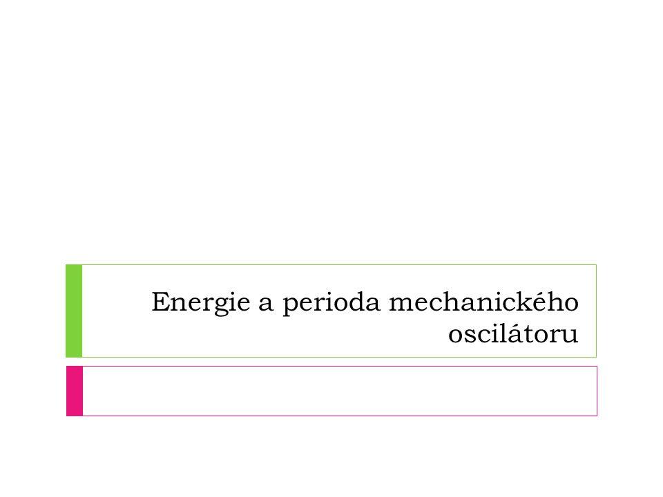 Energie a perioda mechanického oscilátoru
