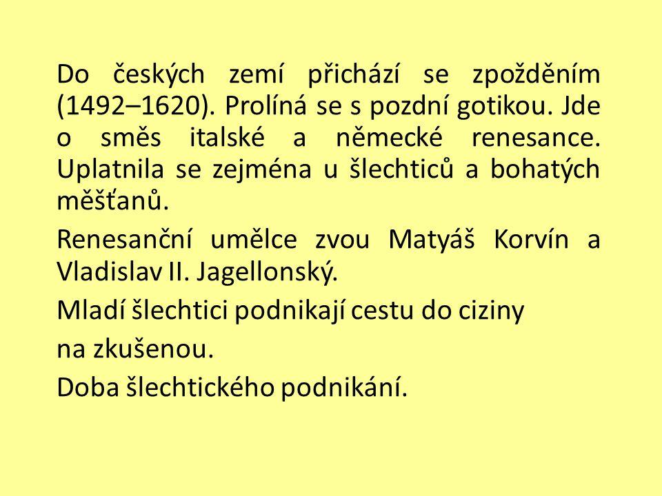 Do českých zemí přichází se zpožděním (1492–1620). Prolíná se s pozdní gotikou. Jde o směs italské a německé renesance. Uplatnila se zejména u šlechti