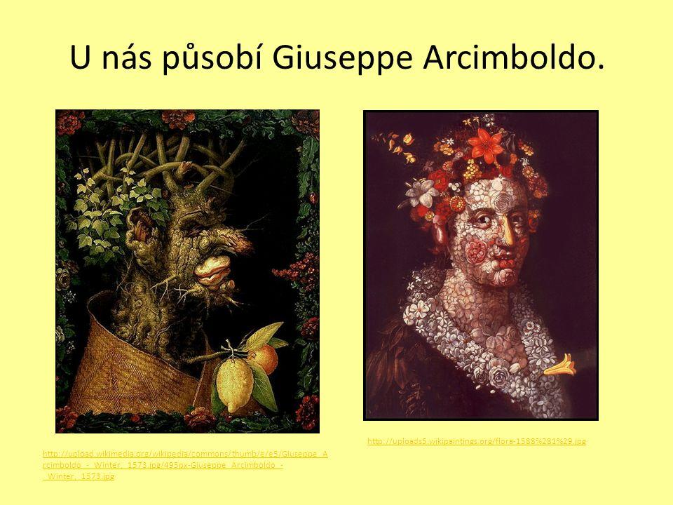U nás působí Giuseppe Arcimboldo. http://upload.wikimedia.org/wikipedia/commons/thumb/e/e5/Giuseppe_A rcimboldo_-_Winter,_1573.jpg/495px-Giuseppe_Arci