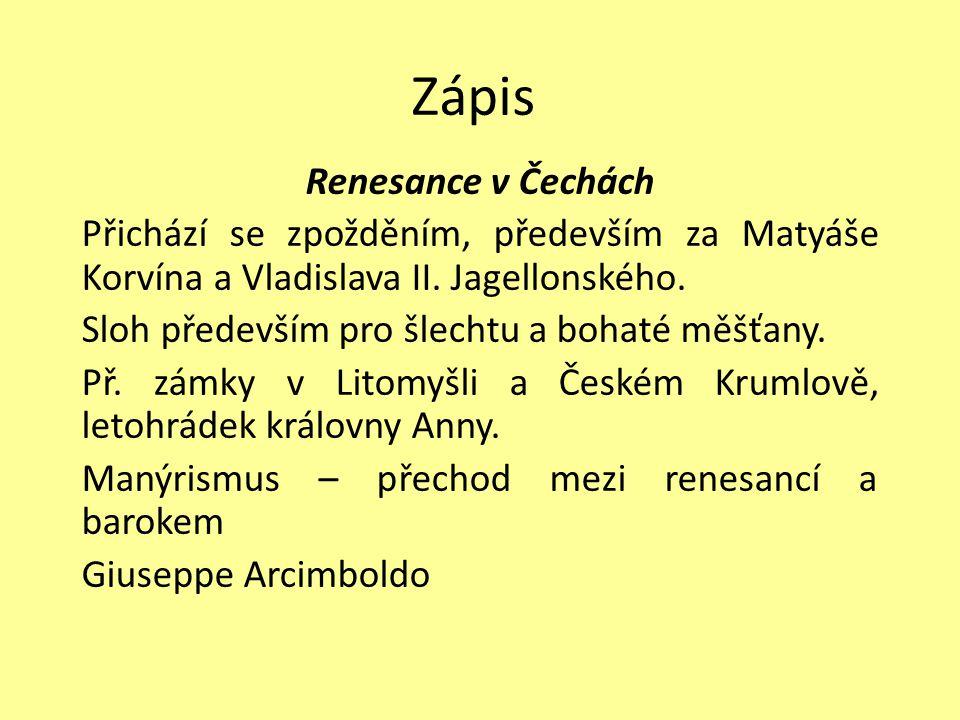 Zápis Renesance v Čechách Přichází se zpožděním, především za Matyáše Korvína a Vladislava II. Jagellonského. Sloh především pro šlechtu a bohaté měšť