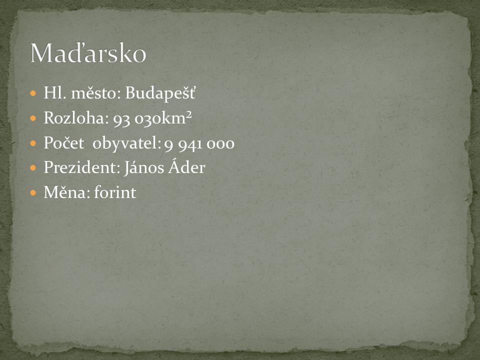 Hl. město: Budapešť Rozloha: 93 030km² Počet obyvatel: 9 941 000 Prezident: János Áder Měna: forint