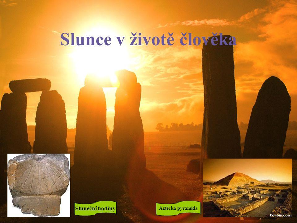 Slunce v životě člověka Sluneční hodiny Aztécká pyramida