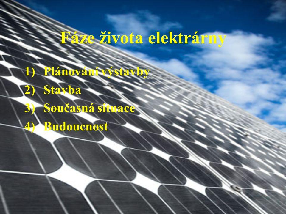 Fáze života elektrárny 1)Plánování výstavby 2)Stavba 3)Současná situace 4)Budoucnost
