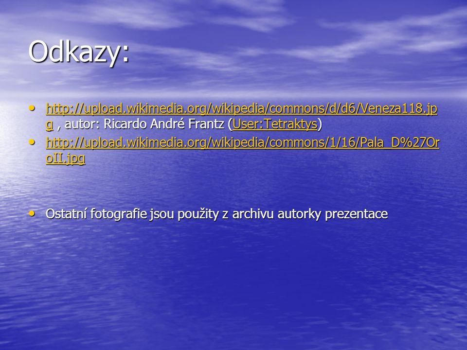 Odkazy: http://upload.wikimedia.org/wikipedia/commons/d/d6/Veneza118.jp g, autor: Ricardo André Frantz (User:Tetraktys) http://upload.wikimedia.org/wi