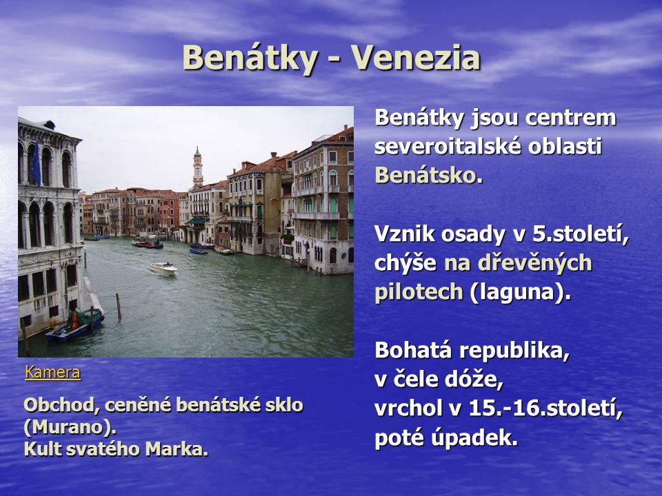 Benátky - Venezia Benátky jsou centrem severoitalské oblasti Benátsko. Vznik osady v 5.století, chýše na dřevěných pilotech (laguna). Bohatá republika