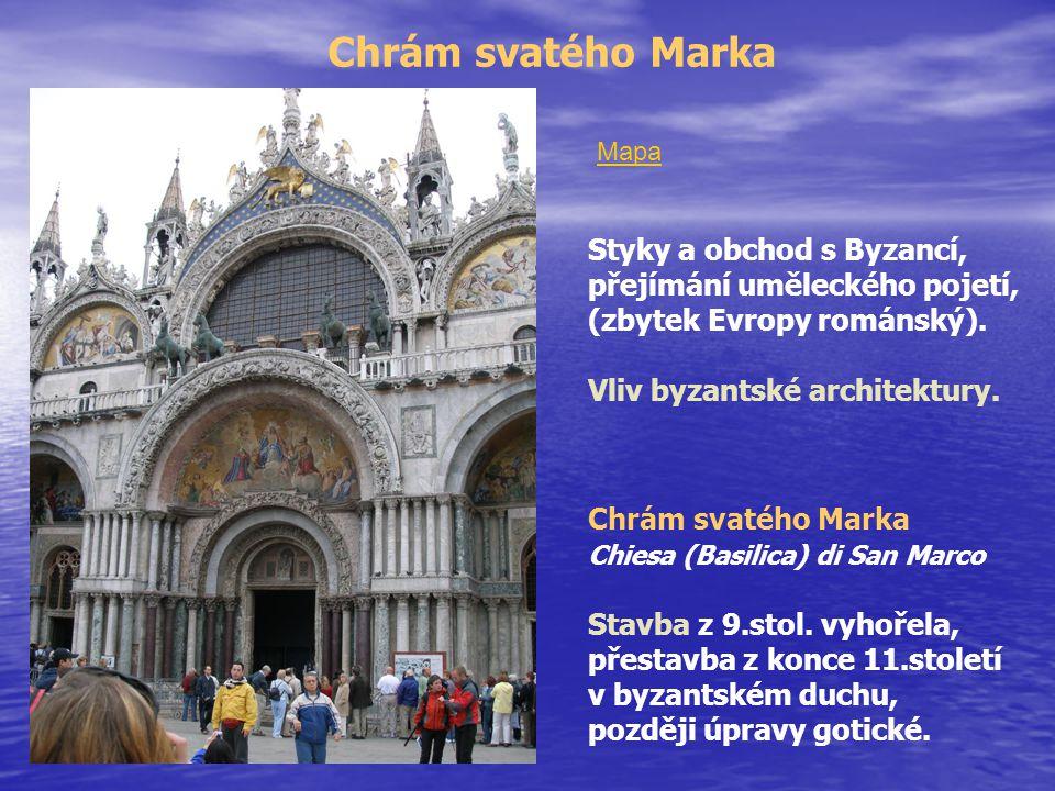 Chrám svatého Marka Styky a obchod s Byzancí, přejímání uměleckého pojetí, (zbytek Evropy románský). Vliv byzantské architektury. Chrám svatého Marka