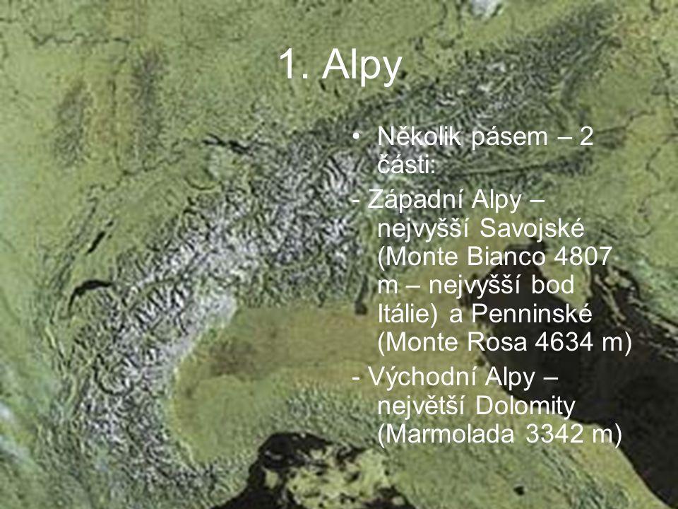 1. Alpy Několik pásem – 2 části: - Západní Alpy – nejvyšší Savojské (Monte Bianco 4807 m – nejvyšší bod Itálie) a Penninské (Monte Rosa 4634 m) - Vých
