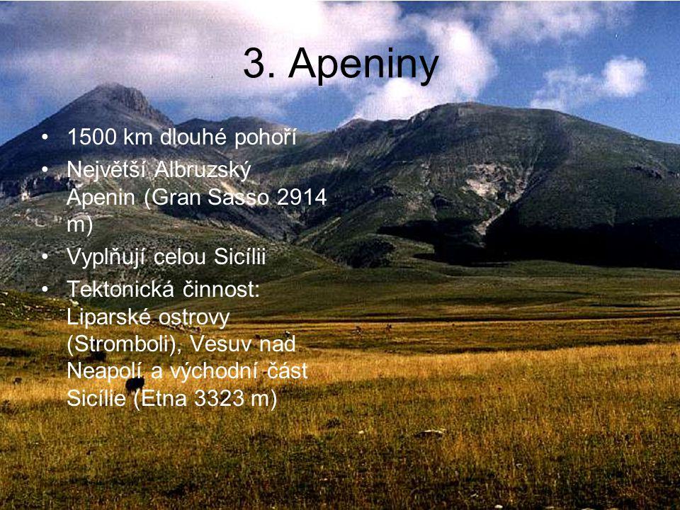 3. Apeniny 1500 km dlouhé pohoří Největší Albruzský Apenin (Gran Sasso 2914 m) Vyplňují celou Sicílii Tektonická činnost: Liparské ostrovy (Stromboli)