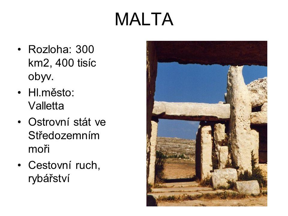 MALTA Rozloha: 300 km2, 400 tisíc obyv. Hl.město: Valletta Ostrovní stát ve Středozemním moři Cestovní ruch, rybářství